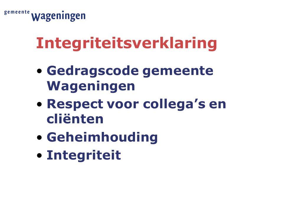 Integriteitsverklaring Gedragscode gemeente Wageningen Respect voor collega's en cliënten Geheimhouding Integriteit