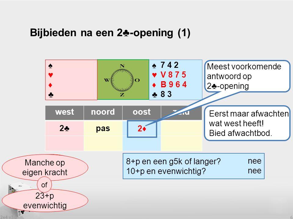 2e4 v3.0 6 Bijbieden na een 2♣-opening (1) westnoordoostzuid 2♣2♣pas ? 2♦ ♠♥♦♣♠♥♦♣ ♠♥♦♣♠♥♦♣ 8+p en een g5k of langer? 10+p en evenwichtig? Eerst maar