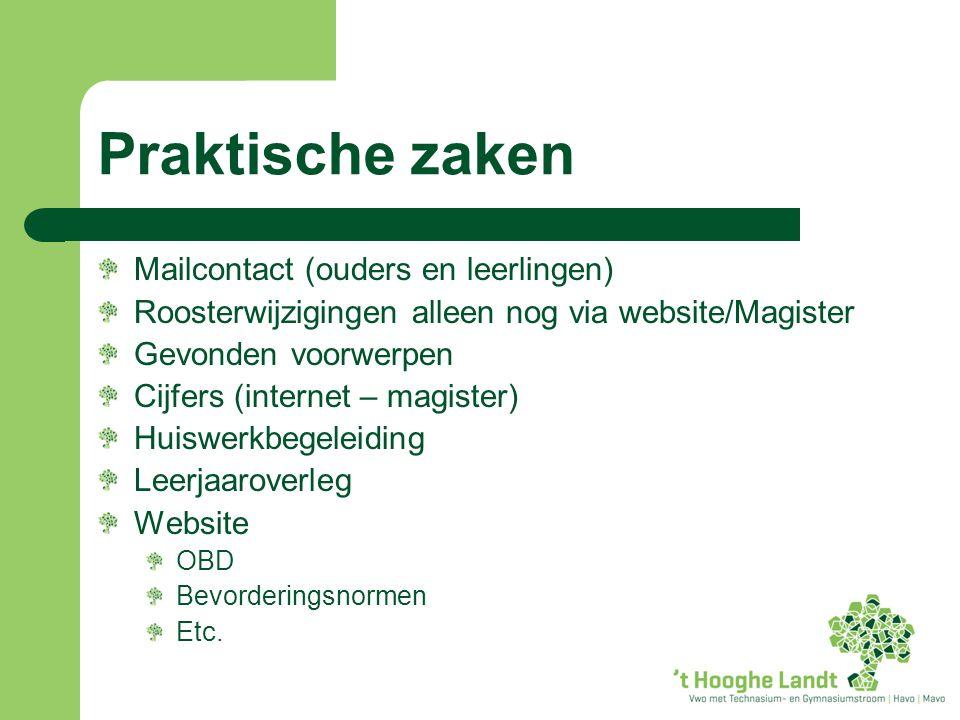Praktische zaken Mailcontact (ouders en leerlingen) Roosterwijzigingen alleen nog via website/Magister Gevonden voorwerpen Cijfers (internet – magister) Huiswerkbegeleiding Leerjaaroverleg Website OBD Bevorderingsnormen Etc.