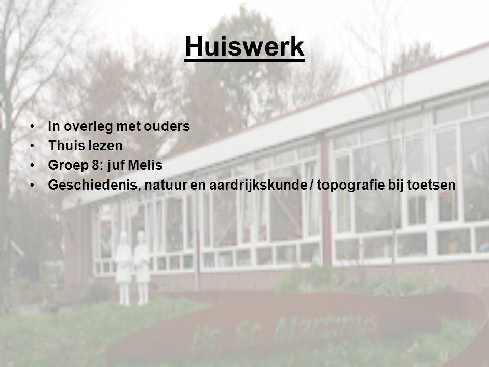 Huiswerk In overleg met ouders Thuis lezen Groep 8: juf Melis Geschiedenis, natuur en aardrijkskunde / topografie bij toetsen