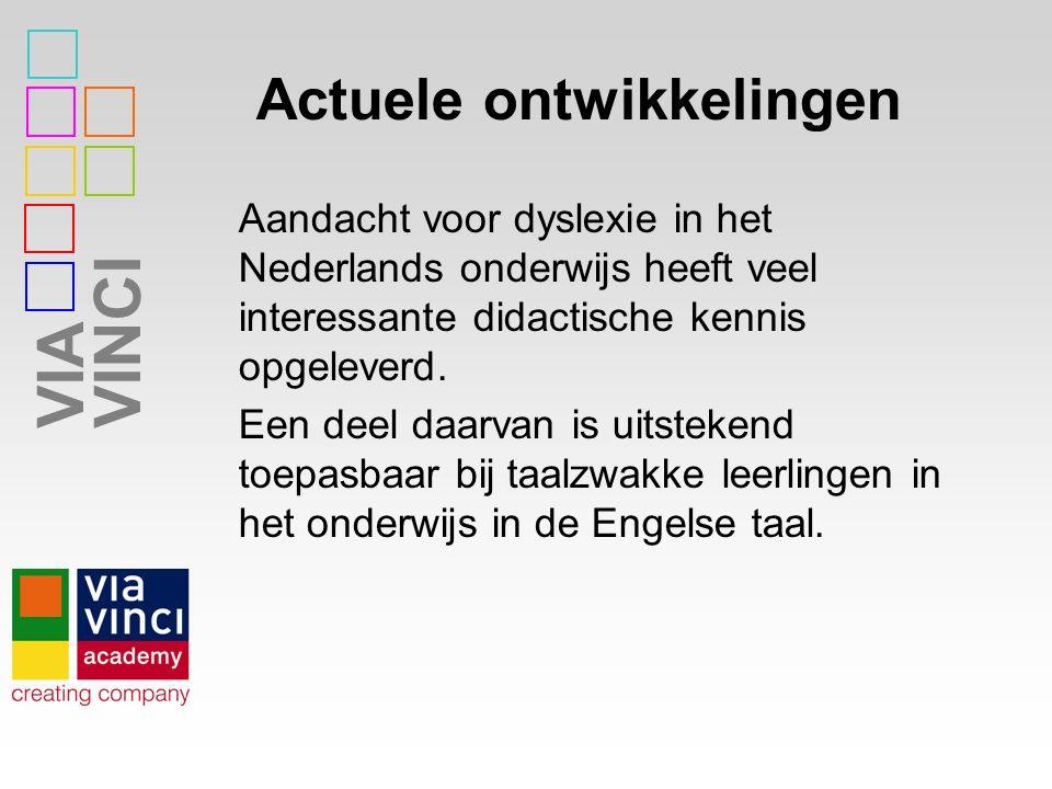 VIAVINCI Actuele ontwikkelingen Aandacht voor dyslexie in het Nederlands onderwijs heeft veel interessante didactische kennis opgeleverd. Een deel daa