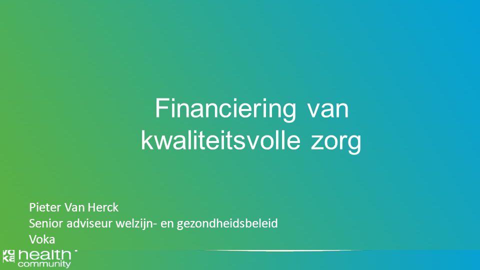 Titel Financiering van kwaliteitsvolle zorg Pieter Van Herck Senior adviseur welzijn- en gezondheidsbeleid Voka