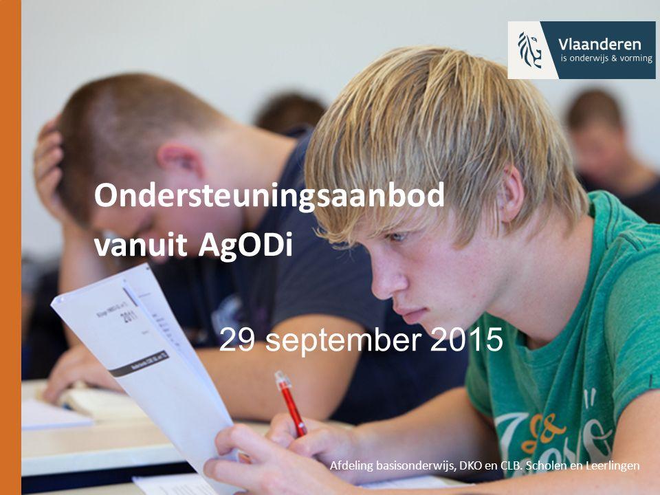 Ondersteuningsaanbod vanuit AgODi 29 september 2015 Afdeling basisonderwijs, DKO en CLB. Scholen en Leerlingen