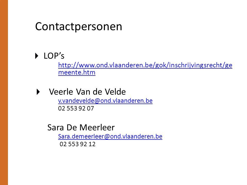 Contactpersonen LOP's http://www.ond.vlaanderen.be/gok/inschrijvingsrecht/ge meente.htm Veerle Van de Velde v.vandevelde@ond.vlaanderen.be 02 553 92 07 Sara De Meerleer Sara.demeerleer@ond.vlaanderen.be 02 553 92 12