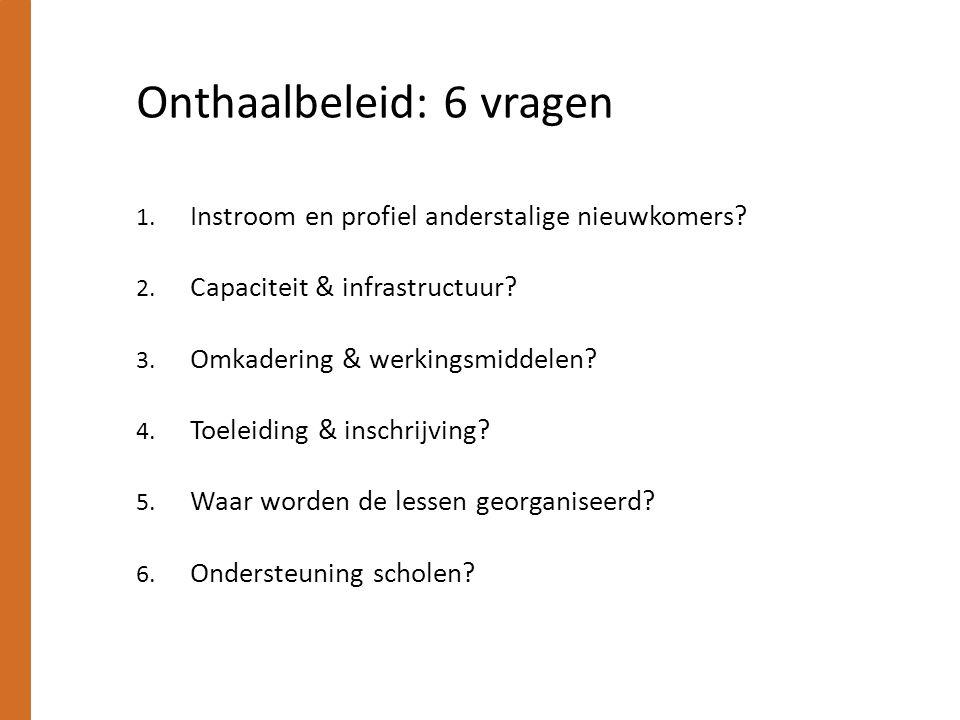 Onthaalbeleid: 6 vragen 1. Instroom en profiel anderstalige nieuwkomers? 2. Capaciteit & infrastructuur? 3. Omkadering & werkingsmiddelen? 4. Toeleidi