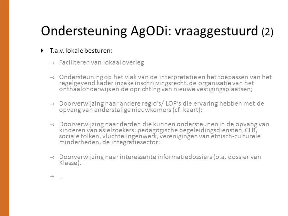 Ondersteuning AgODi: vraaggestuurd (2) T.a.v. lokale besturen: Faciliteren van lokaal overleg Ondersteuning op het vlak van de interpretatie en het to
