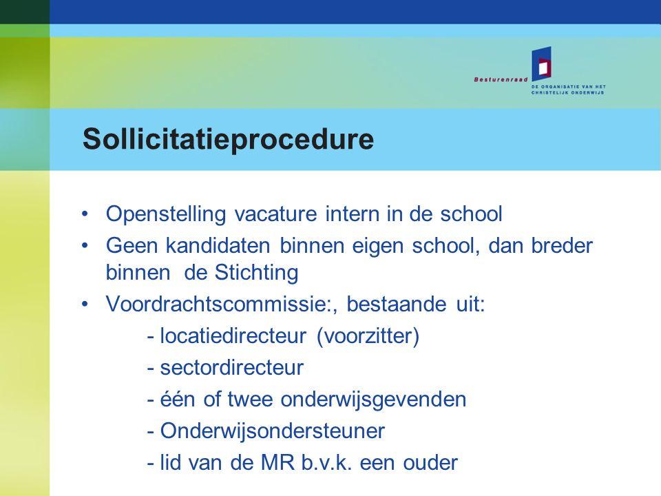 Sollicitatieprocedure Openstelling vacature intern in de school Geen kandidaten binnen eigen school, dan breder binnen de Stichting Voordrachtscommiss