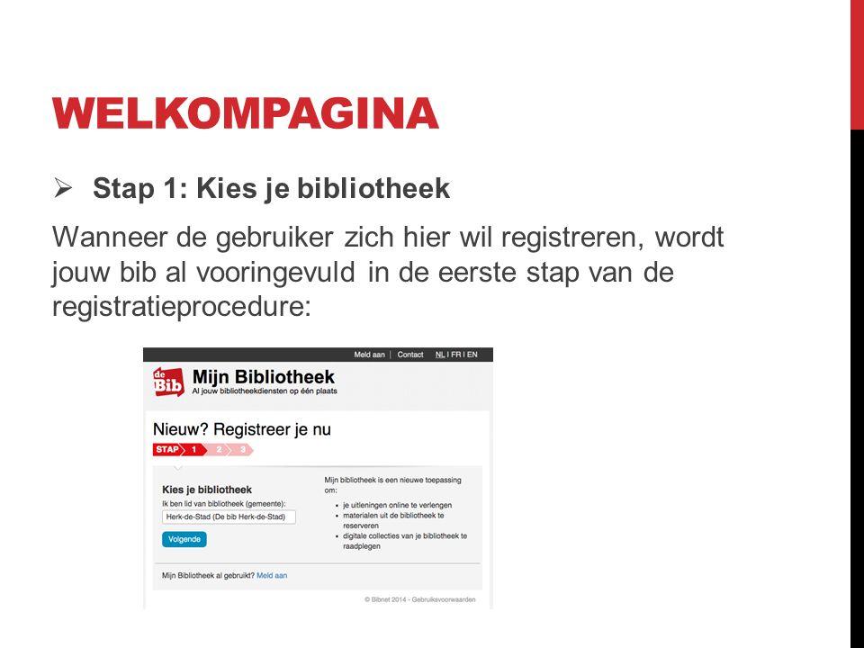 WELKOMPAGINA  Stap 1: Kies je bibliotheek Wanneer de gebruiker zich hier wil registreren, wordt jouw bib al vooringevuld in de eerste stap van de registratieprocedure:
