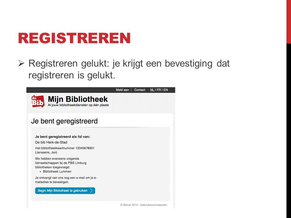 REGISTREREN  Registreren gelukt: je krijgt een bevestiging dat registreren is gelukt.