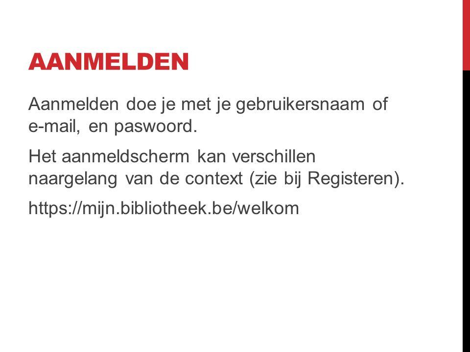 AANMELDEN Aanmelden doe je met je gebruikersnaam of e-mail, en paswoord.