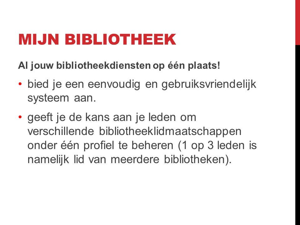 MIJN BIBLIOTHEEK Al jouw bibliotheekdiensten op één plaats.