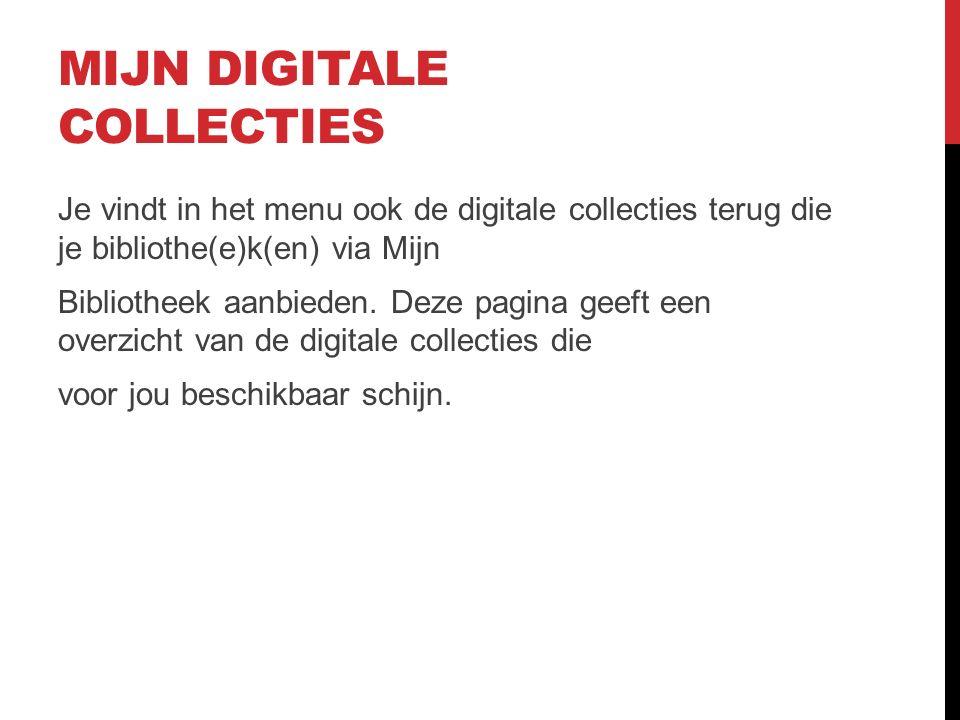 MIJN DIGITALE COLLECTIES Je vindt in het menu ook de digitale collecties terug die je bibliothe(e)k(en) via Mijn Bibliotheek aanbieden.