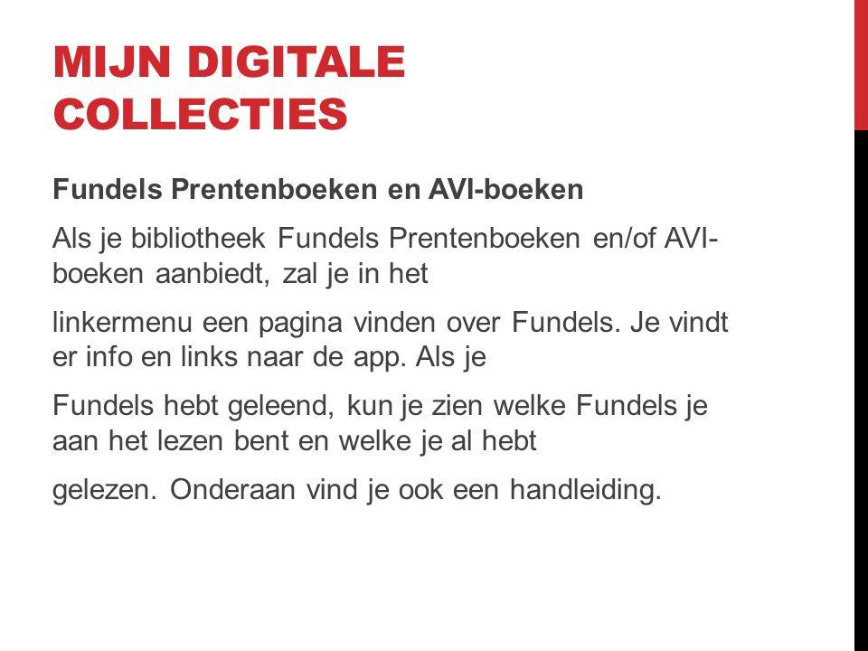 MIJN DIGITALE COLLECTIES Fundels Prentenboeken en AVI-boeken Als je bibliotheek Fundels Prentenboeken en/of AVI- boeken aanbiedt, zal je in het linkermenu een pagina vinden over Fundels.