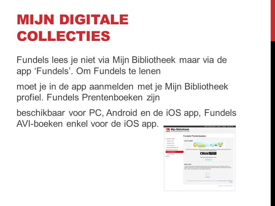 MIJN DIGITALE COLLECTIES Fundels lees je niet via Mijn Bibliotheek maar via de app 'Fundels'.