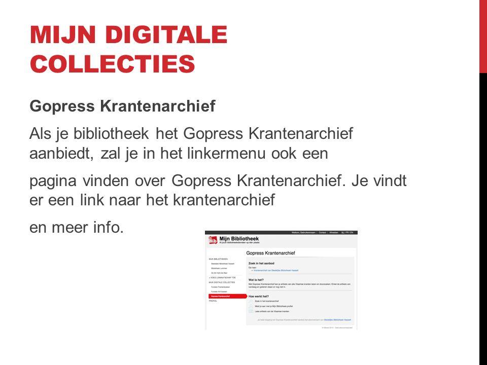 MIJN DIGITALE COLLECTIES Gopress Krantenarchief Als je bibliotheek het Gopress Krantenarchief aanbiedt, zal je in het linkermenu ook een pagina vinden over Gopress Krantenarchief.