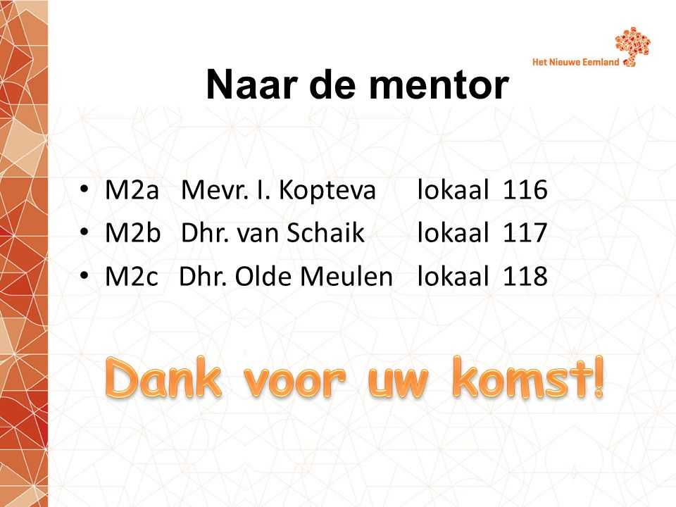 Naar de mentor M2aMevr. I. Koptevalokaal 116 M2bDhr.