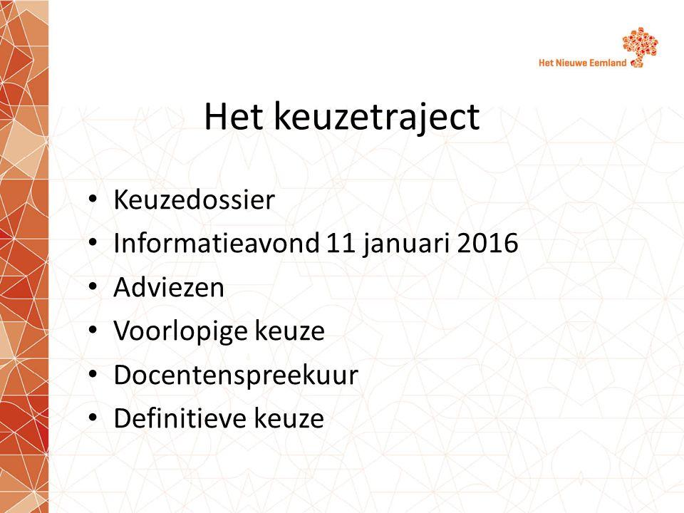 Het keuzetraject Keuzedossier Informatieavond 11 januari 2016 Adviezen Voorlopige keuze Docentenspreekuur Definitieve keuze