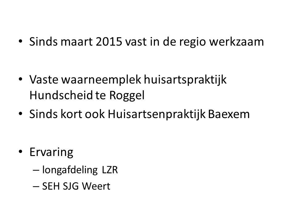 Sinds maart 2015 vast in de regio werkzaam Vaste waarneemplek huisartspraktijk Hundscheid te Roggel Sinds kort ook Huisartsenpraktijk Baexem Ervaring – longafdeling LZR – SEH SJG Weert