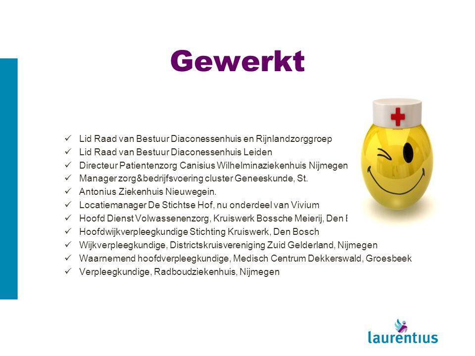 Gewerkt Lid Raad van Bestuur Diaconessenhuis en Rijnlandzorggroep Lid Raad van Bestuur Diaconessenhuis Leiden Directeur Patientenzorg Canisius Wilhelm