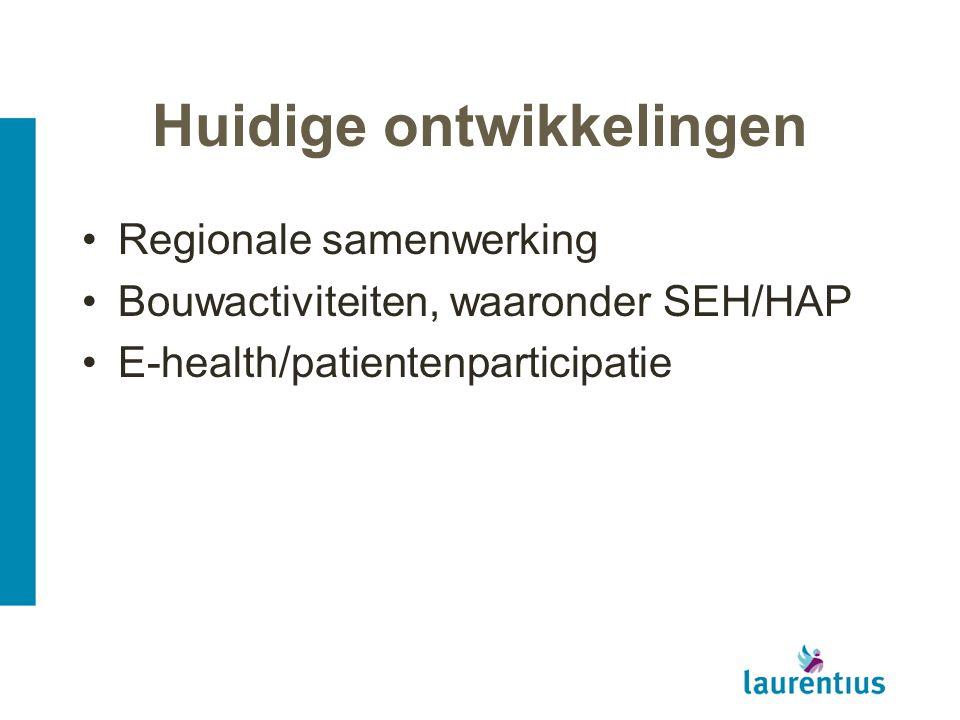Huidige ontwikkelingen Regionale samenwerking Bouwactiviteiten, waaronder SEH/HAP E-health/patientenparticipatie
