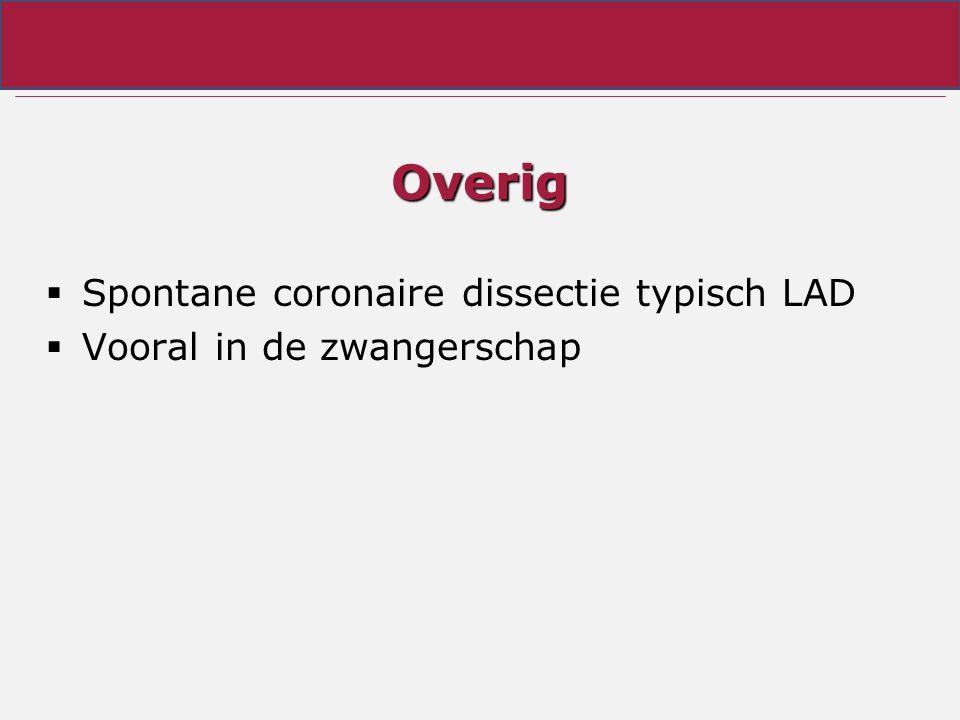 Overig  Spontane coronaire dissectie typisch LAD  Vooral in de zwangerschap