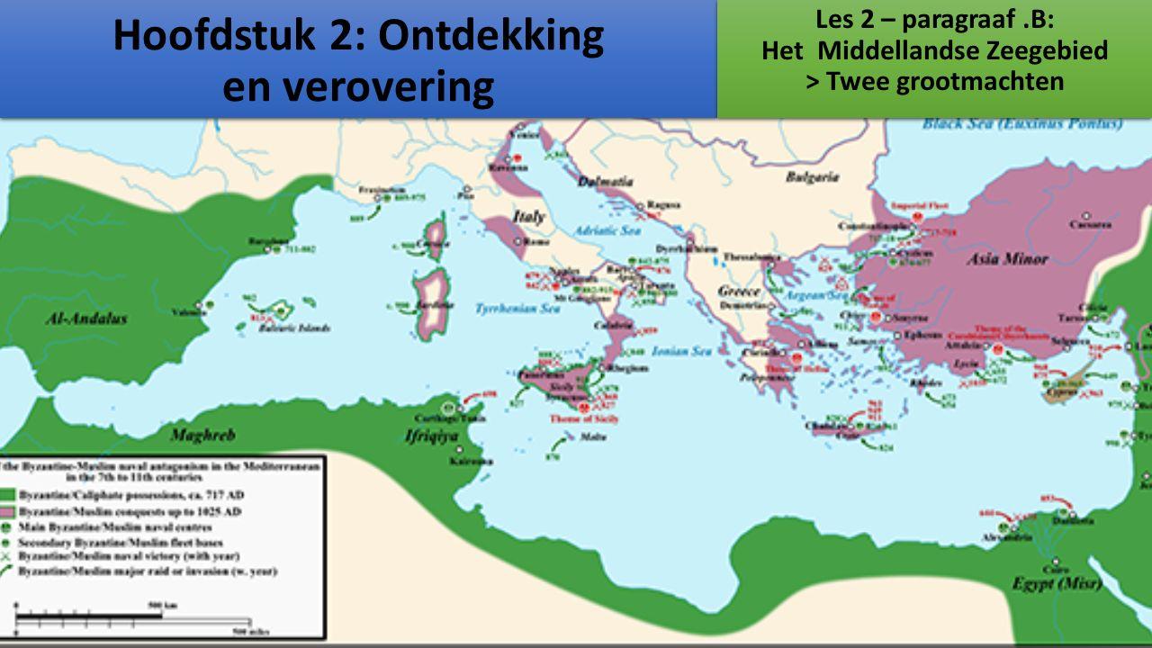 Hoofdstuk 2: Ontdekking en verovering Les 2 – paragraaf.B: Het Middellandse Zeegebied > Twee grootmachten Les 2 – paragraaf.B: Het Middellandse Zeegebied > Twee grootmachten