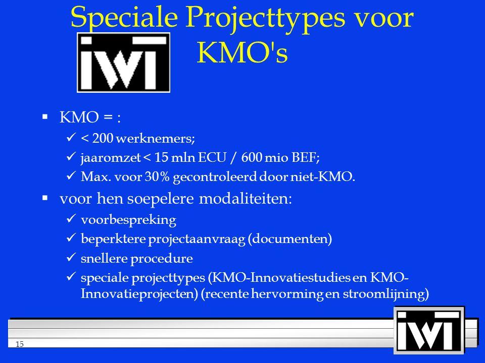 15 Speciale Projecttypes voor KMO s  KMO = : < 200 werknemers; jaaromzet < 15 mln ECU / 600 mio BEF; Max.