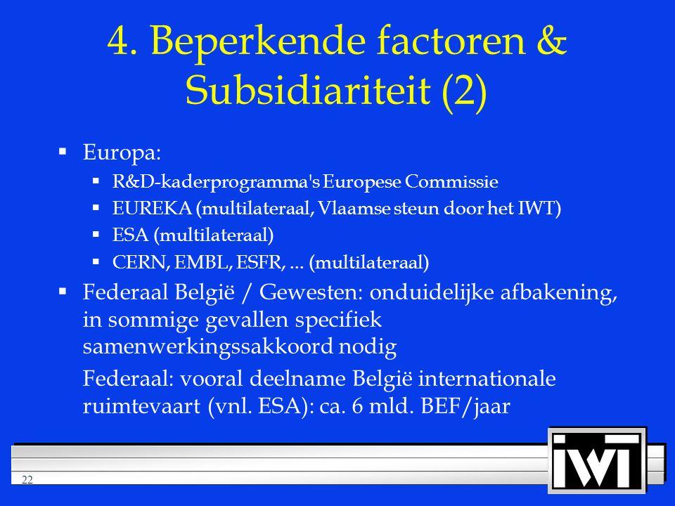 22  Europa:  R&D-kaderprogramma s Europese Commissie  EUREKA (multilateraal, Vlaamse steun door het IWT)  ESA (multilateraal)  CERN, EMBL, ESFR,...