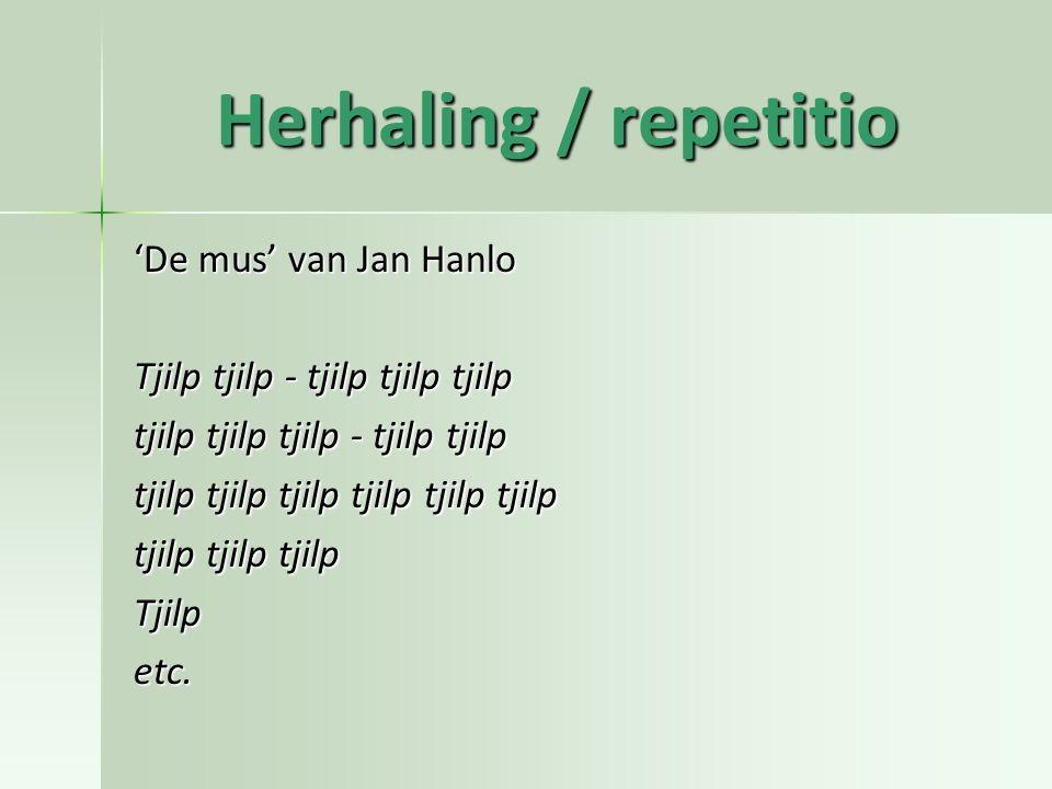 Herhaling / repetitio 'De mus' van Jan Hanlo Tjilp tjilp - tjilp tjilp tjilp tjilp tjilp tjilp - tjilp tjilp tjilp tjilp tjilp tjilp tjilp tjilp tjilp