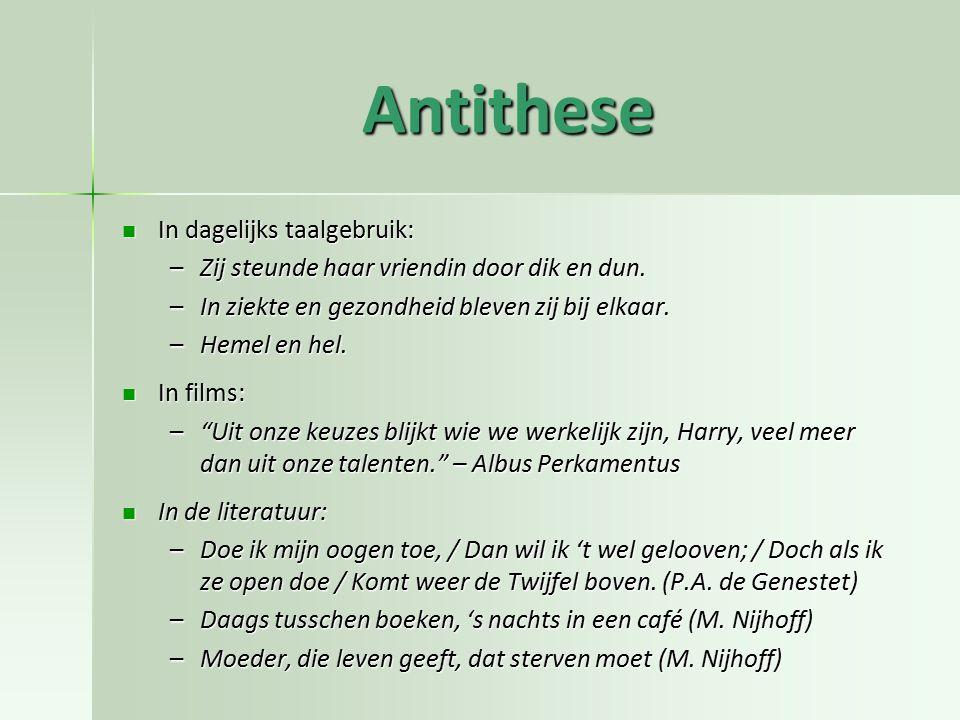 Antithese In dagelijks taalgebruik: In dagelijks taalgebruik: –Zij steunde haar vriendin door dik en dun. –In ziekte en gezondheid bleven zij bij elka