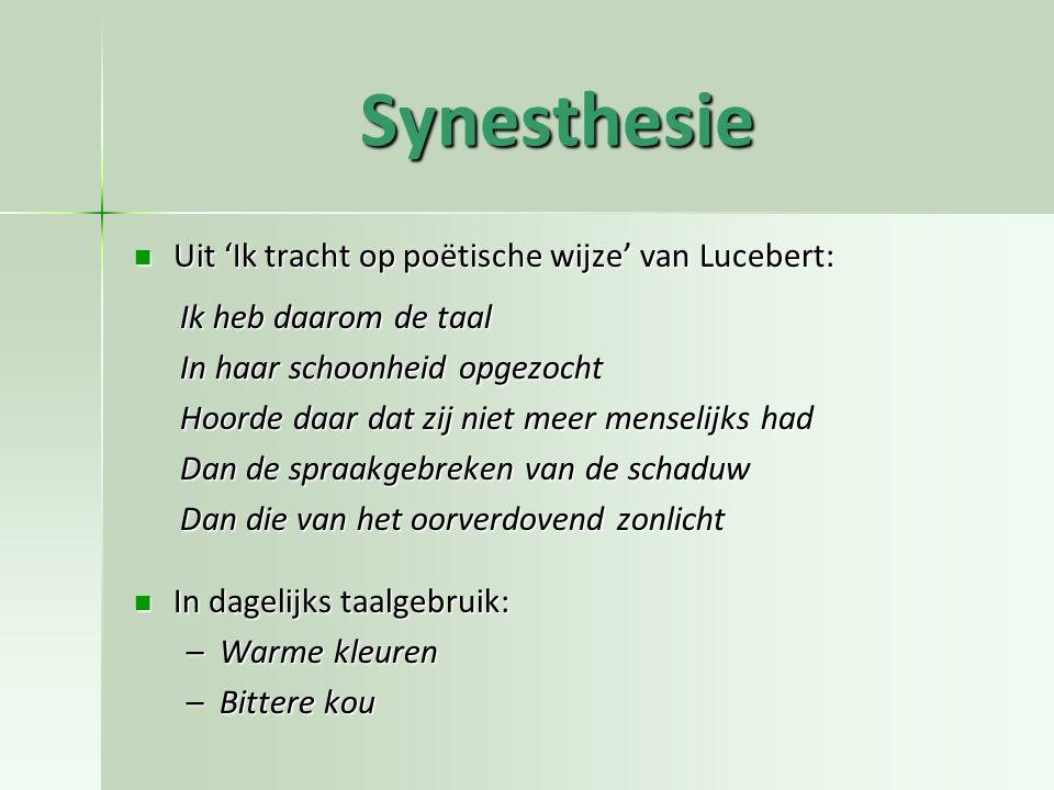 Synesthesie Uit 'Ik tracht op poëtische wijze' van Lucebert: Uit 'Ik tracht op poëtische wijze' van Lucebert: Ik heb daarom de taal In haar schoonheid