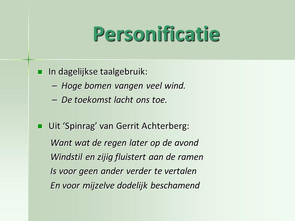 Personificatie In dagelijkse taalgebruik: In dagelijkse taalgebruik: –Hoge bomen vangen veel wind. –De toekomst lacht ons toe. Uit 'Spinrag' van Gerri