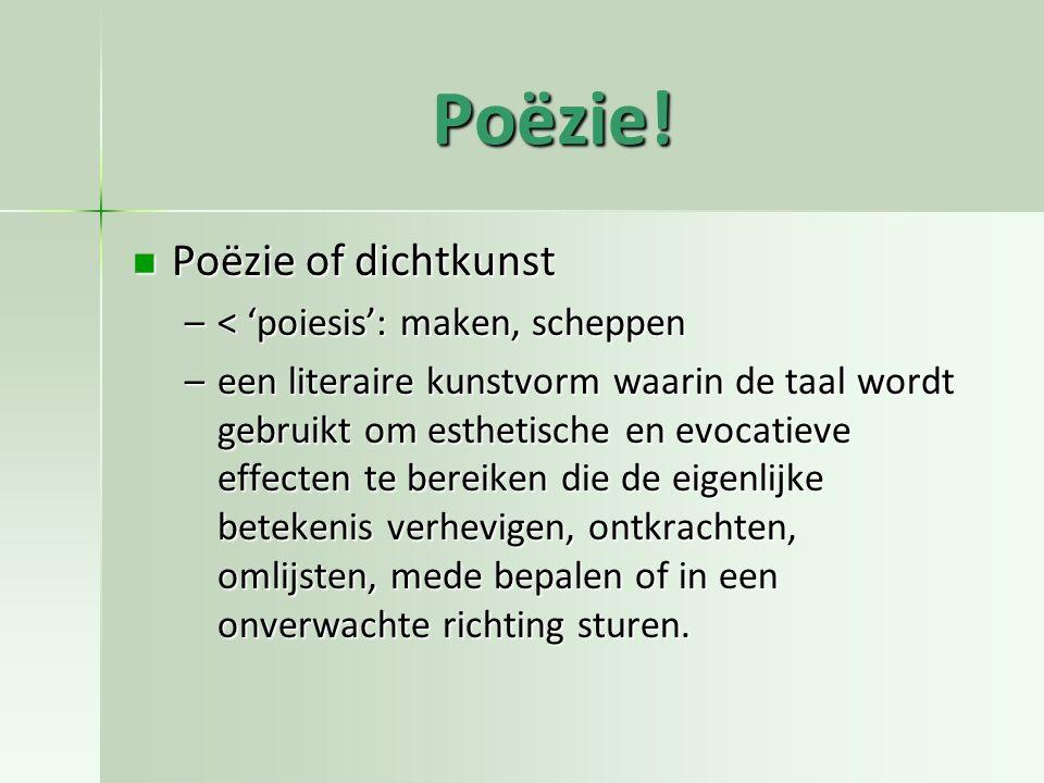 Poëzie! Poëzie of dichtkunst Poëzie of dichtkunst –< 'poiesis': maken, scheppen –een literaire kunstvorm waarin de taal wordt gebruikt om esthetische