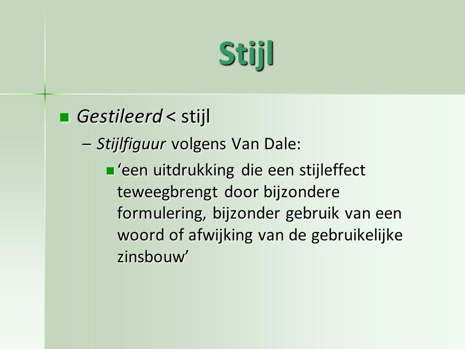 Stijl Gestileerd < stijl Gestileerd < stijl –Stijlfiguur volgens Van Dale: 'een uitdrukking die een stijleffect teweegbrengt door bijzondere formuleri