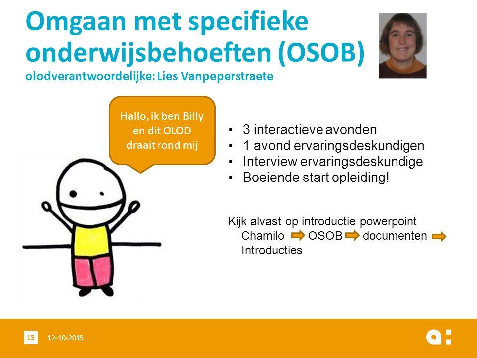 Omgaan met specifieke onderwijsbehoeften (OSOB) olodverantwoordelijke: Lies Vanpeperstraete 12-10-201515 Hallo, ik ben Billy en dit OLOD draait rond m
