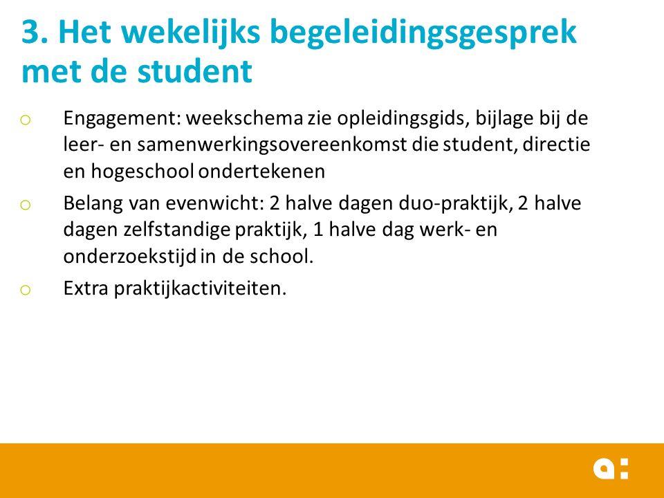 3. Het wekelijks begeleidingsgesprek met de student o Engagement: weekschema zie opleidingsgids, bijlage bij de leer- en samenwerkingsovereenkomst die