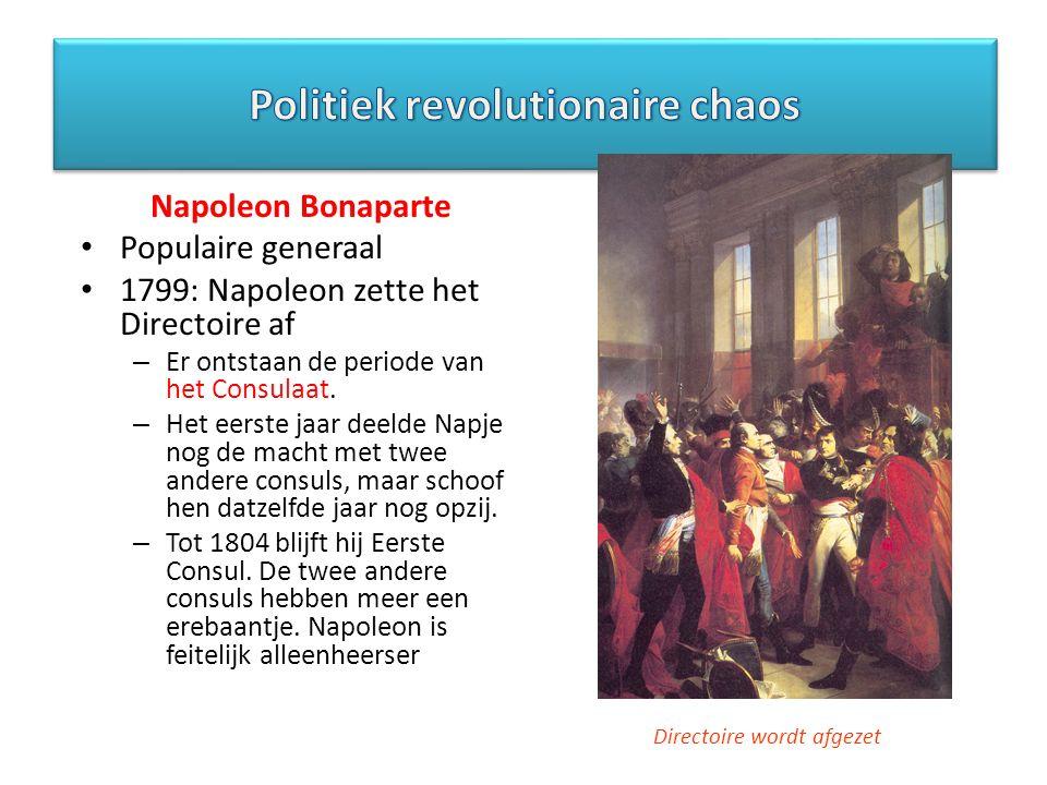 Populaire generaal 1799: Napoleon zette het Directoire af – Er ontstaan de periode van het Consulaat. – Het eerste jaar deelde Napje nog de macht met