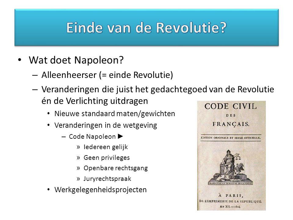 Wat doet Napoleon? – Alleenheerser (= einde Revolutie) – Veranderingen die juist het gedachtegoed van de Revolutie én de Verlichting uitdragen Nieuwe