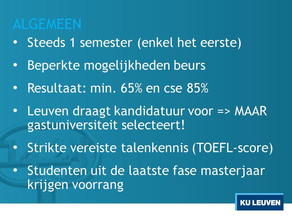 ALGEMEEN Steeds 1 semester (enkel het eerste) Beperkte mogelijkheden beurs Resultaat: min. 65% en cse 85% Leuven draagt kandidatuur voor => MAAR gastu