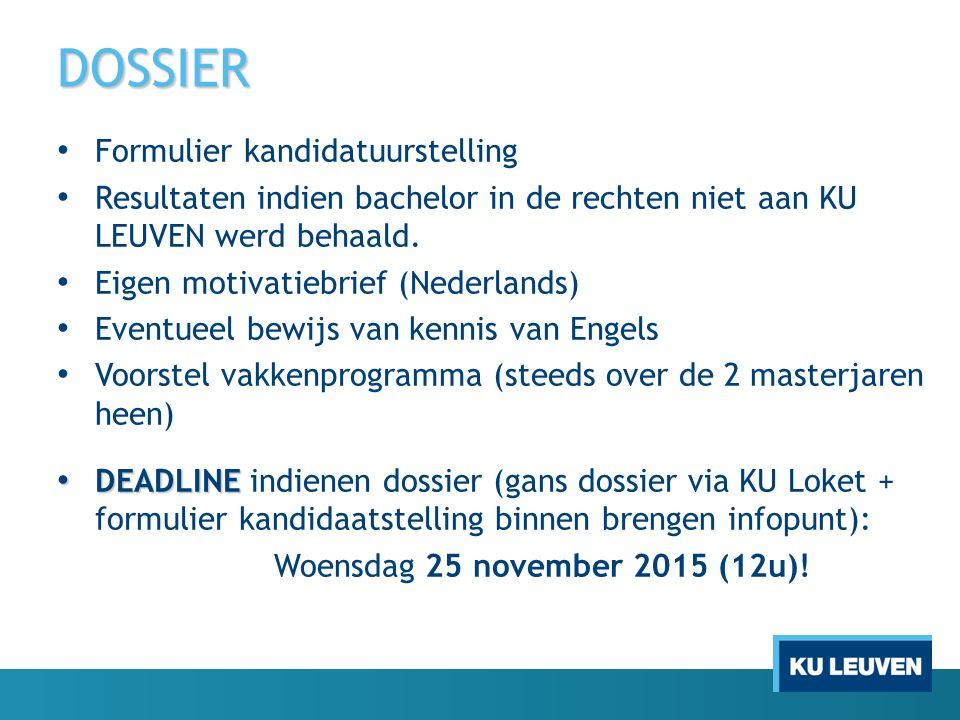 DOSSIER Formulier kandidatuurstelling Resultaten indien bachelor in de rechten niet aan KU LEUVEN werd behaald. Eigen motivatiebrief (Nederlands) Even