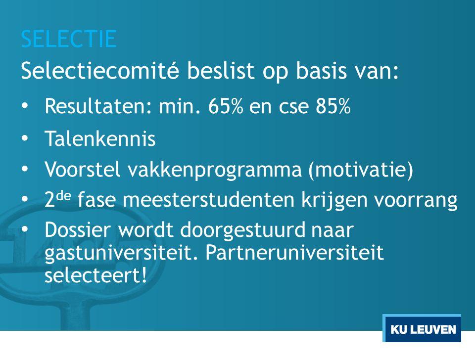 SELECTIE Selectiecomit é beslist op basis van: Resultaten: min. 65% en cse 85% Talenkennis Voorstel vakkenprogramma (motivatie) 2 de fase meesterstude