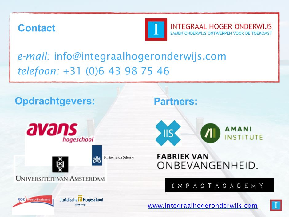 Contact Opdrachtgevers: Partners: e-mail: info@integraalhogeronderwijs.com telefoon: +31 (0)6 43 98 75 46 www.integraalhogeronderwijs.com