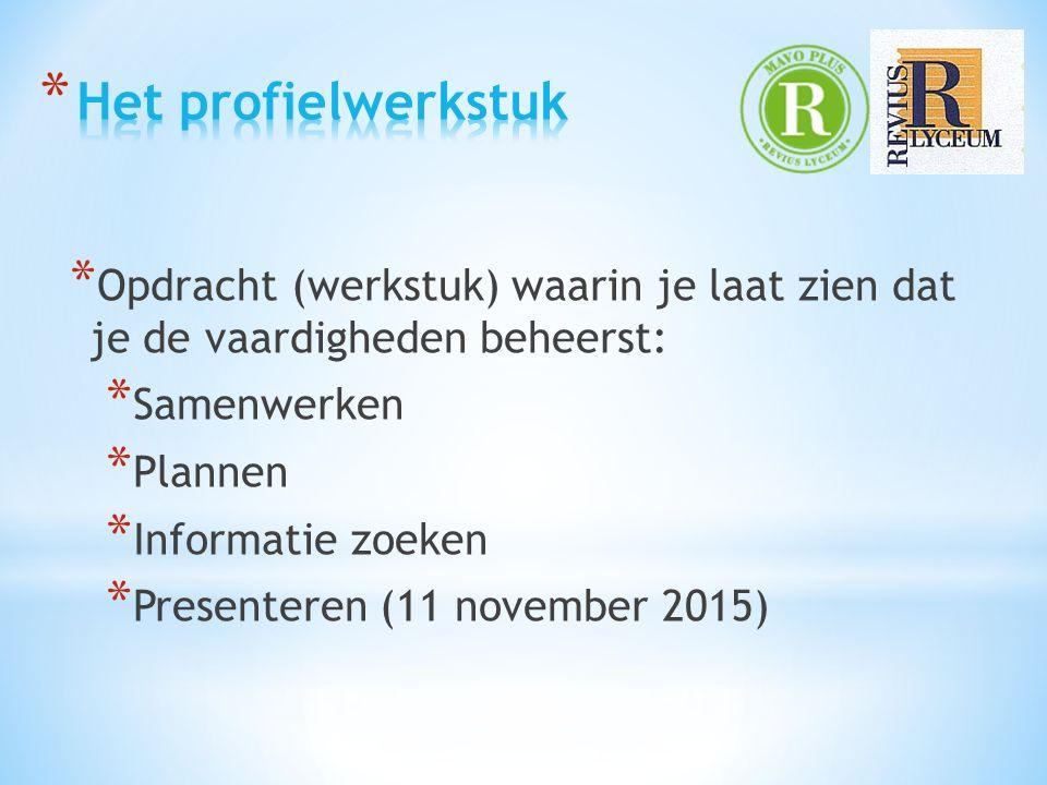 * Opdracht (werkstuk) waarin je laat zien dat je de vaardigheden beheerst: * Samenwerken * Plannen * Informatie zoeken * Presenteren (11 november 2015