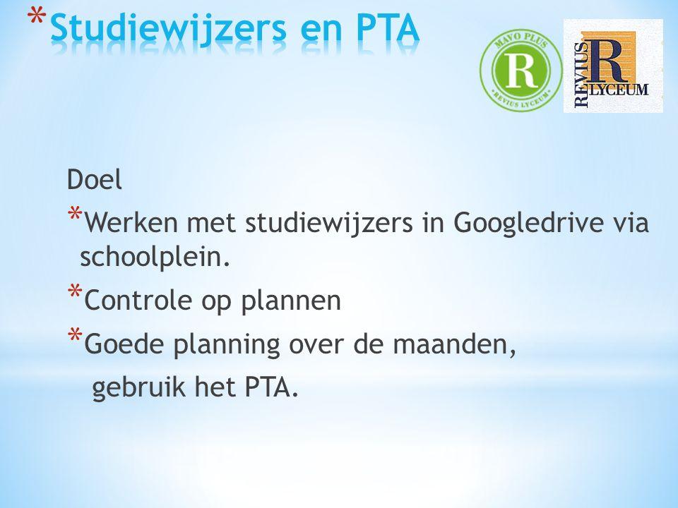 Doel * Werken met studiewijzers in Googledrive via schoolplein. * Controle op plannen * Goede planning over de maanden, gebruik het PTA.