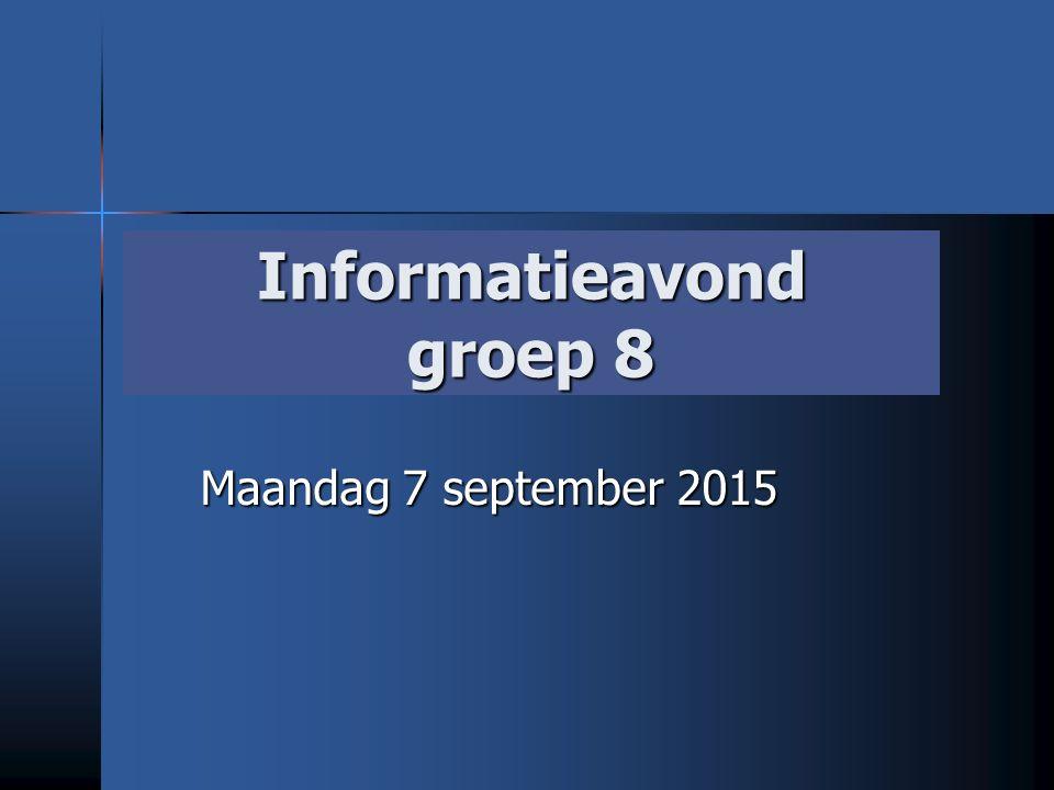 Informatieavond groep 8 Maandag 7 september 2015