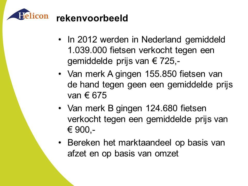 rekenvoorbeeld In 2012 werden in Nederland gemiddeld 1.039.000 fietsen verkocht tegen een gemiddelde prijs van € 725,- Van merk A gingen 155.850 fiets