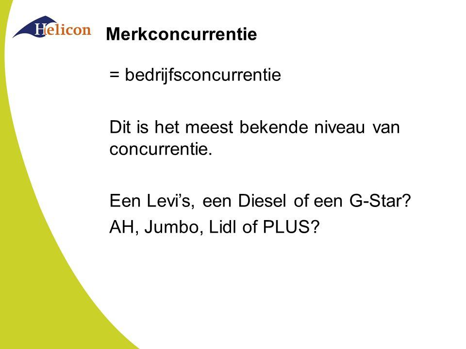 Merkconcurrentie = bedrijfsconcurrentie Dit is het meest bekende niveau van concurrentie. Een Levi's, een Diesel of een G-Star? AH, Jumbo, Lidl of PLU