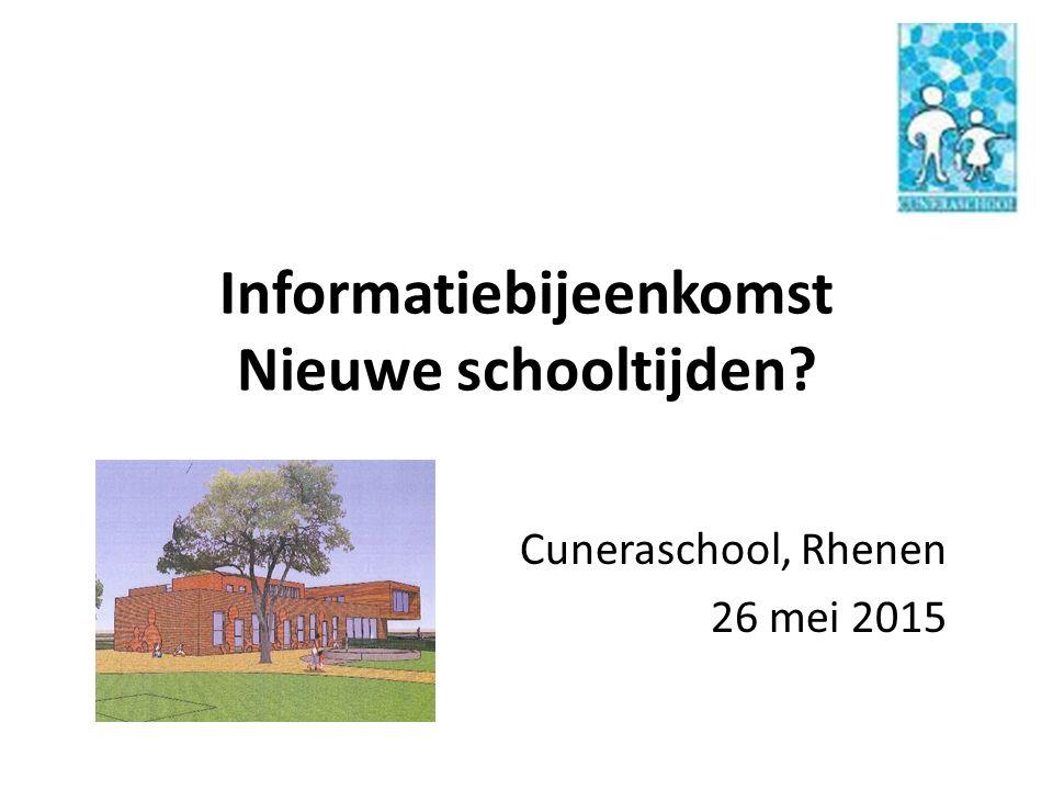 Informatiebijeenkomst Nieuwe schooltijden? Cuneraschool, Rhenen 26 mei 2015