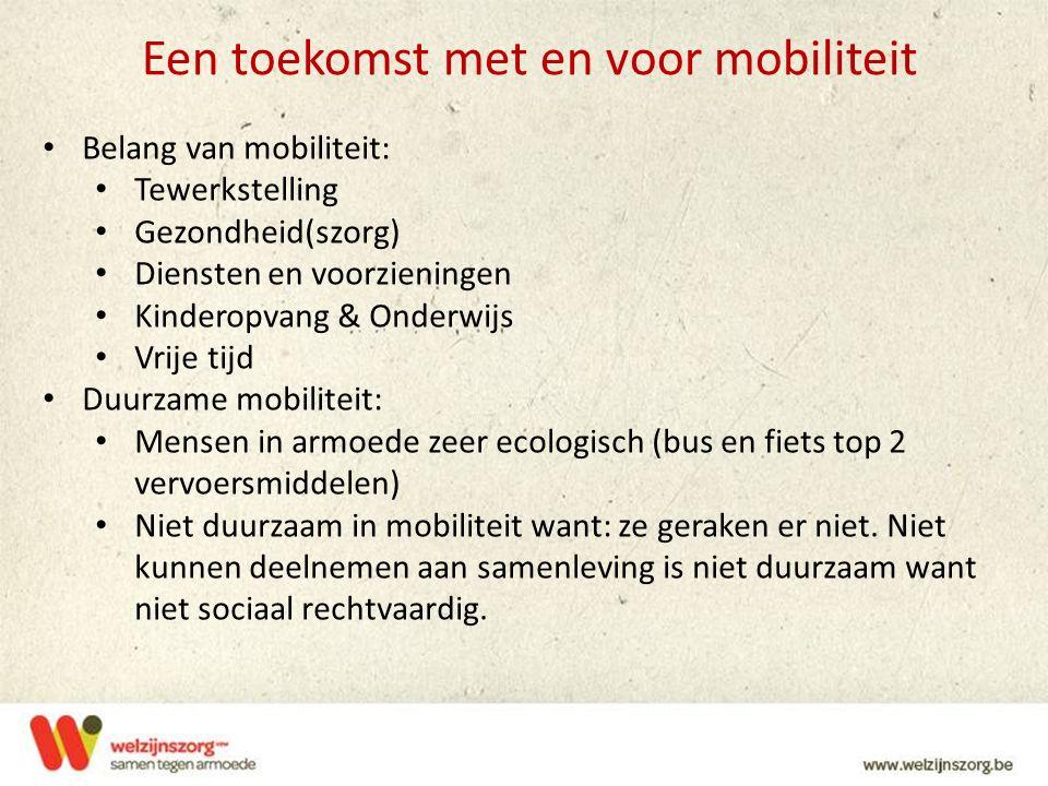 Een toekomst met en voor mobiliteit Belang van mobiliteit: Tewerkstelling Gezondheid(szorg) Diensten en voorzieningen Kinderopvang & Onderwijs Vrije t