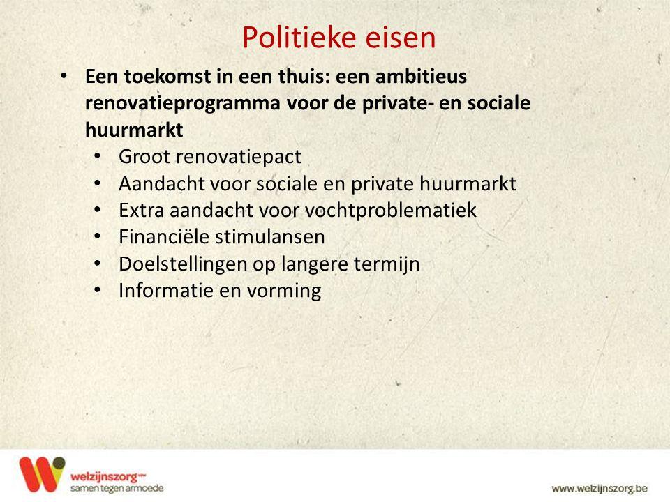 Politieke eisen Een toekomst in een thuis: een ambitieus renovatieprogramma voor de private- en sociale huurmarkt Groot renovatiepact Aandacht voor so